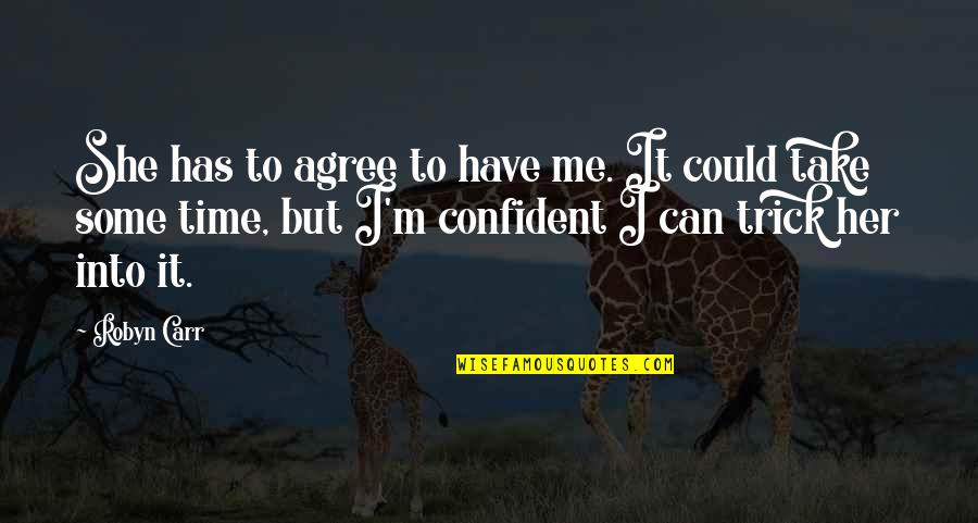 Carr Quotes By Robyn Carr: She has to agree to have me. It