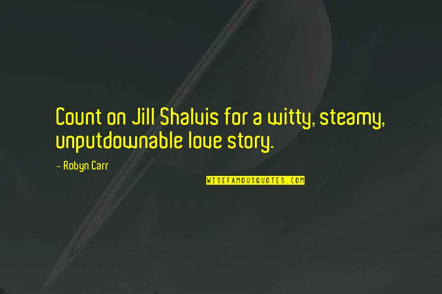 Carr Quotes By Robyn Carr: Count on Jill Shalvis for a witty, steamy,