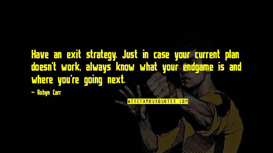Carr Quotes By Robyn Carr: Have an exit strategy. Just in case your