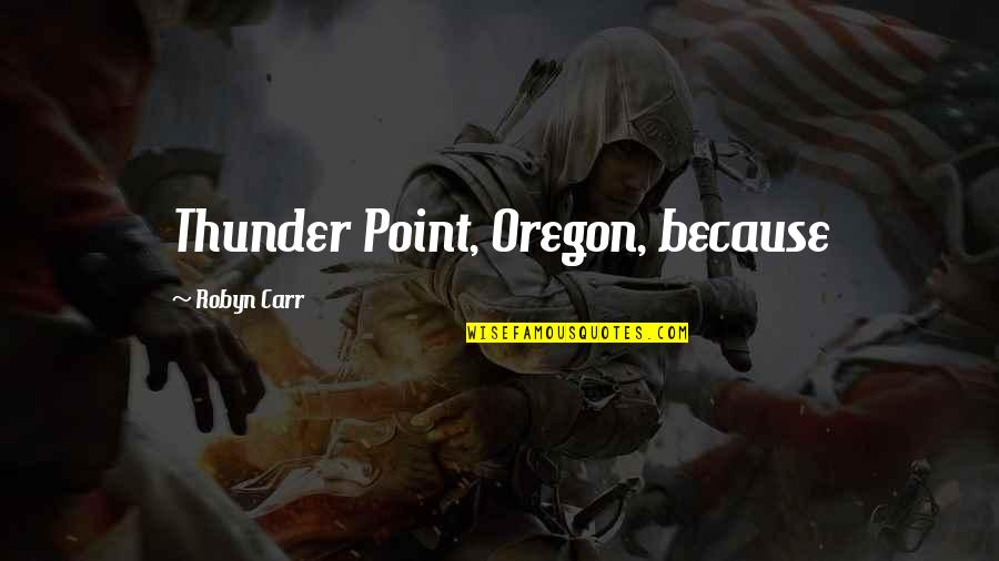 Carr Quotes By Robyn Carr: Thunder Point, Oregon, because