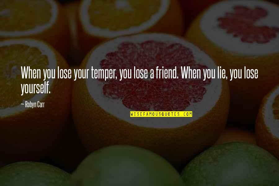 Carr Quotes By Robyn Carr: When you lose your temper, you lose a
