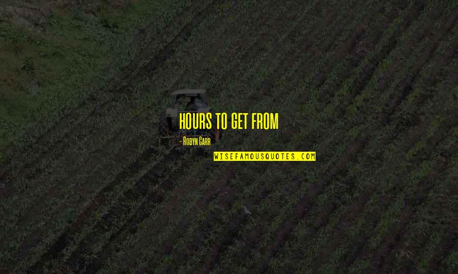 Carr Quotes By Robyn Carr: hours to get from