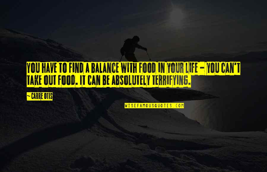 Carre Otis Quotes By Carre Otis: You have to find a balance with food