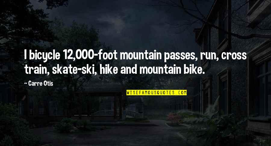 Carre Otis Quotes By Carre Otis: I bicycle 12,000-foot mountain passes, run, cross train,