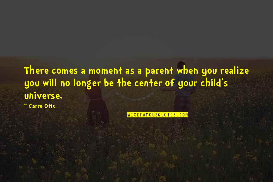 Carre Otis Quotes By Carre Otis: There comes a moment as a parent when