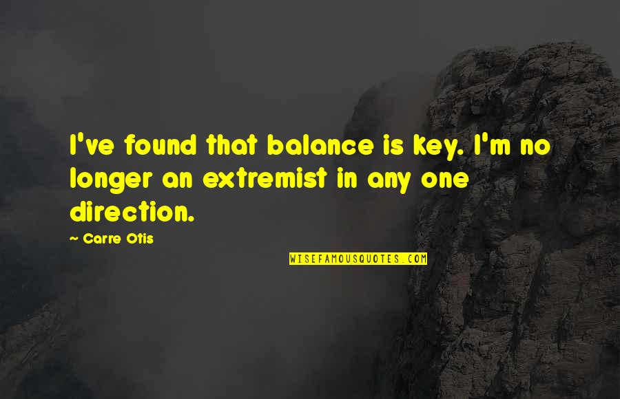 Carre Otis Quotes By Carre Otis: I've found that balance is key. I'm no
