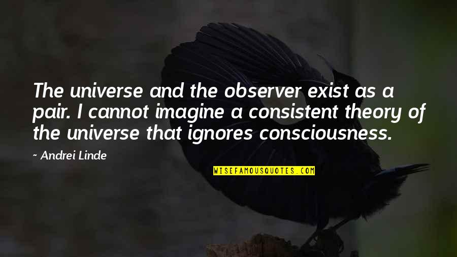 Carrie And Big Quotes By Andrei Linde: The universe and the observer exist as a