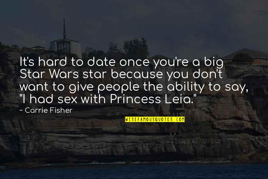 Carrie And Big Quotes By Carrie Fisher: It's hard to date once you're a big