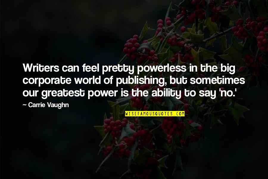 Carrie And Big Quotes By Carrie Vaughn: Writers can feel pretty powerless in the big