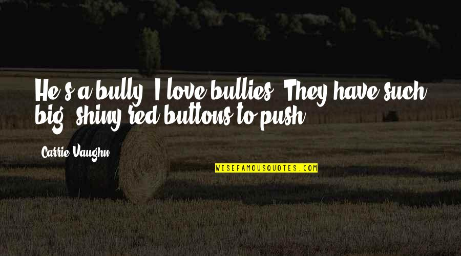 Carrie And Big Quotes By Carrie Vaughn: He's a bully. I love bullies. They have