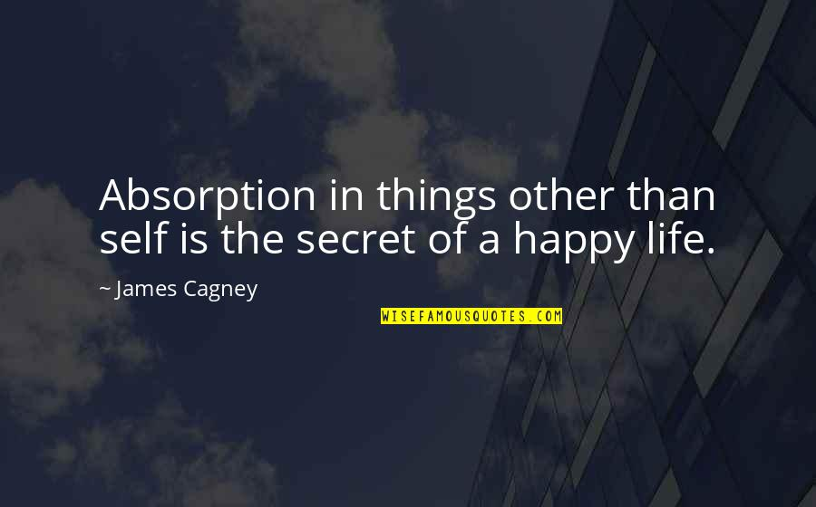 Carrie Bradshaw Monologue Quotes By James Cagney: Absorption in things other than self is the