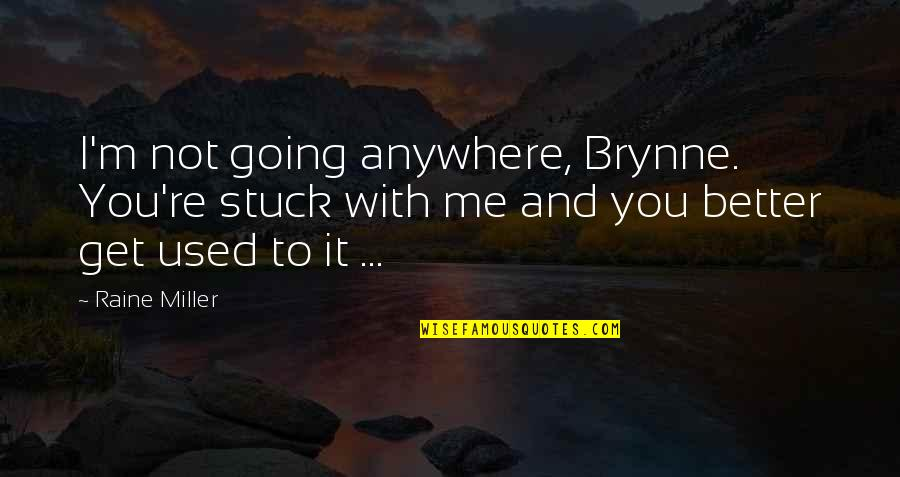 Carrie Bradshaw Monologue Quotes By Raine Miller: I'm not going anywhere, Brynne. You're stuck with