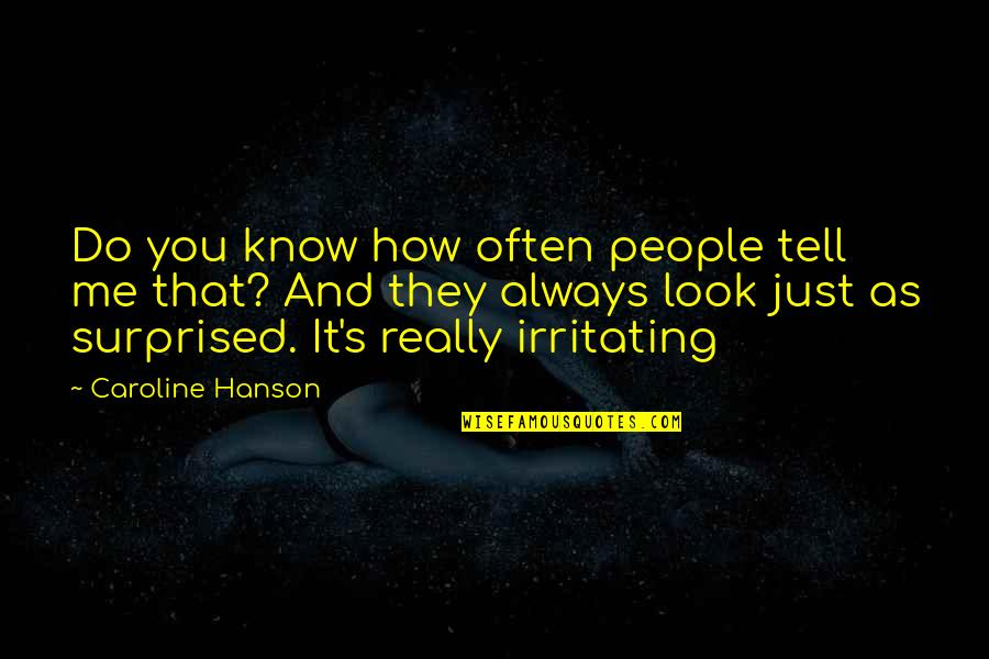 Carrie Bradshaw Purse Quotes By Caroline Hanson: Do you know how often people tell me