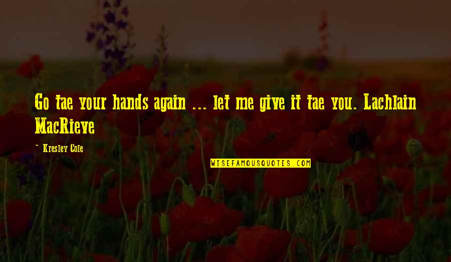 Carrie Bradshaw Purse Quotes By Kresley Cole: Go tae your hands again ... let me