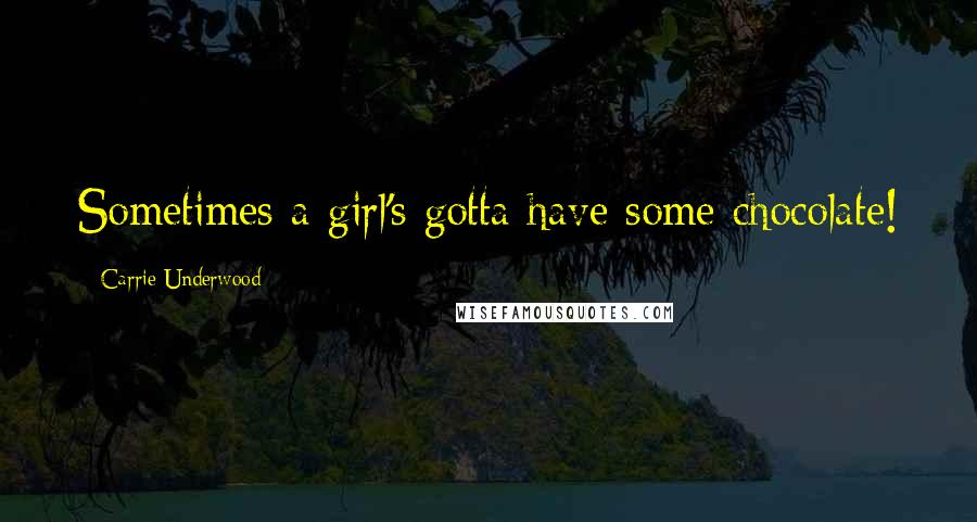 Carrie Underwood quotes: Sometimes a girl's gotta have some chocolate!