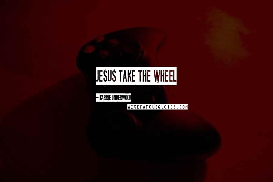 Carrie Underwood quotes: Jesus take the wheel