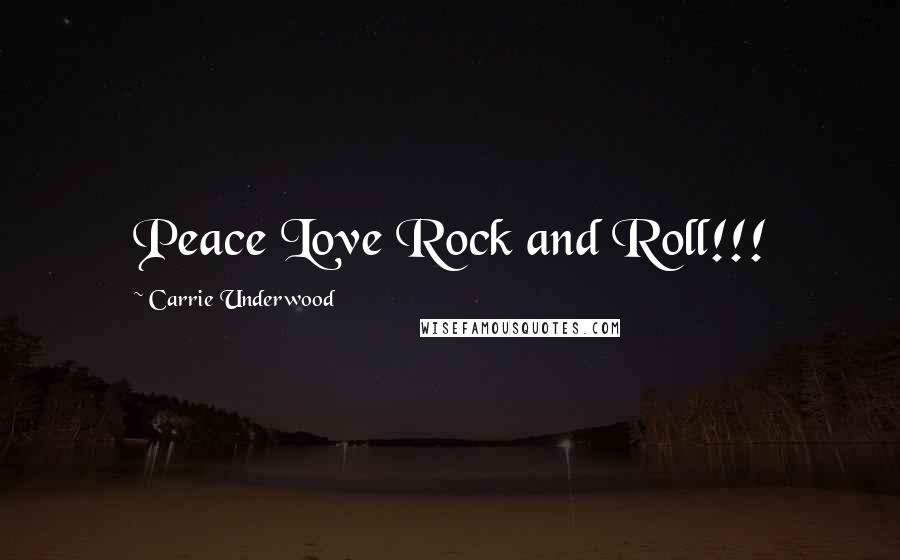 Carrie Underwood quotes: Peace Love Rock and Roll!!!