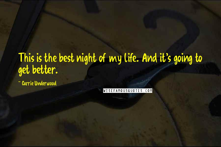Carrie Underwood quotes: This is the best night of my life. And it's going to get better.