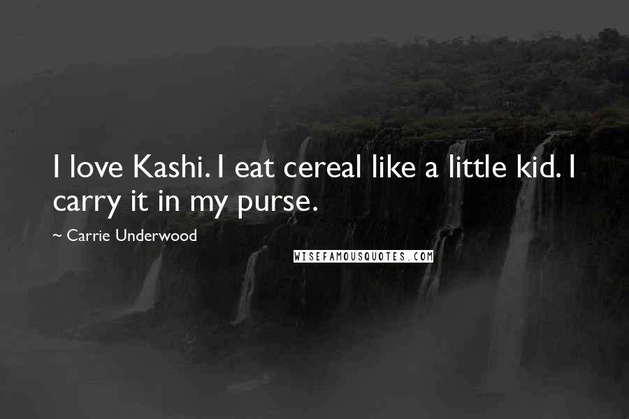 Carrie Underwood quotes: I love Kashi. I eat cereal like a little kid. I carry it in my purse.
