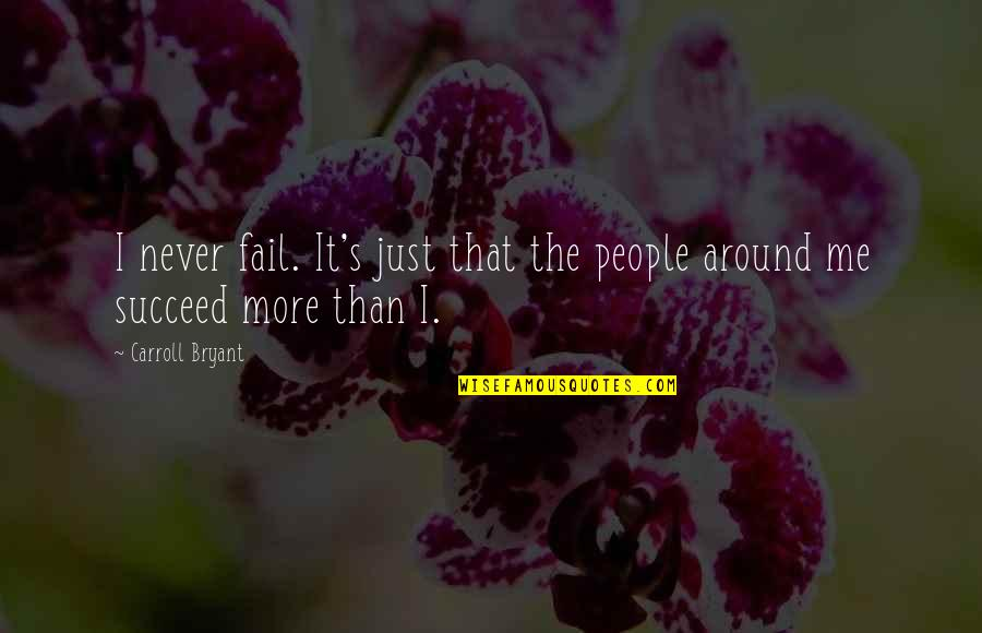 Carroll's Quotes By Carroll Bryant: I never fail. It's just that the people