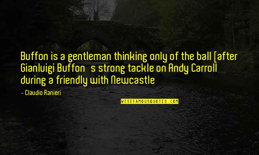 Carroll's Quotes By Claudio Ranieri: Buffon is a gentleman thinking only of the