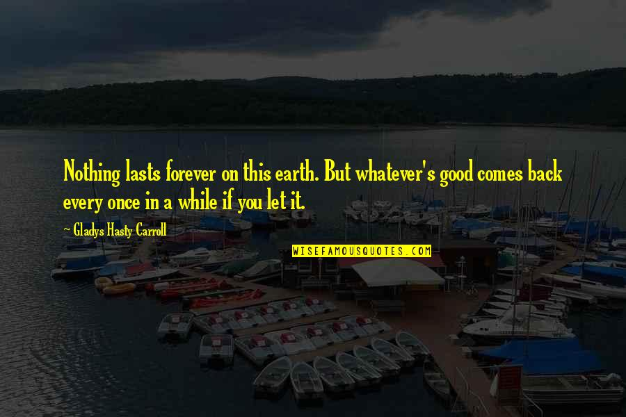 Carroll's Quotes By Gladys Hasty Carroll: Nothing lasts forever on this earth. But whatever's