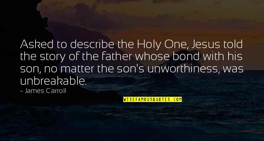 Carroll's Quotes By James Carroll: Asked to describe the Holy One, Jesus told