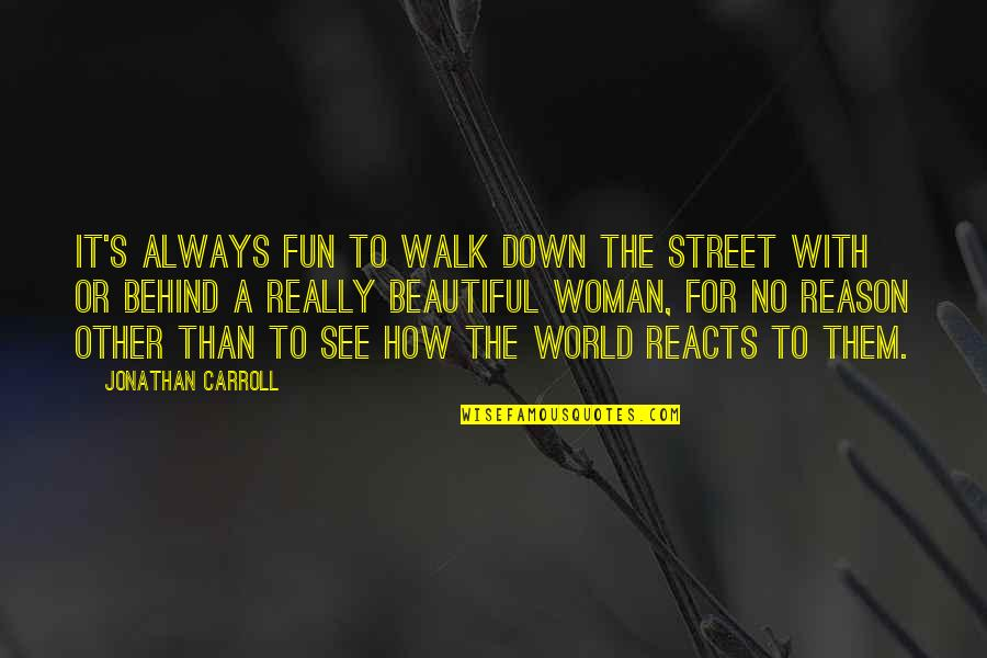Carroll's Quotes By Jonathan Carroll: It's always fun to walk down the street