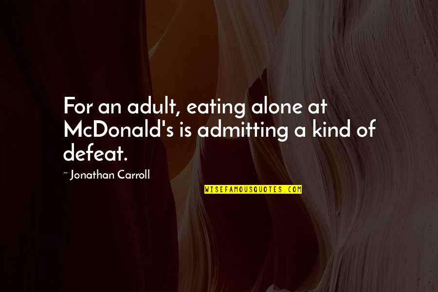 Carroll's Quotes By Jonathan Carroll: For an adult, eating alone at McDonald's is