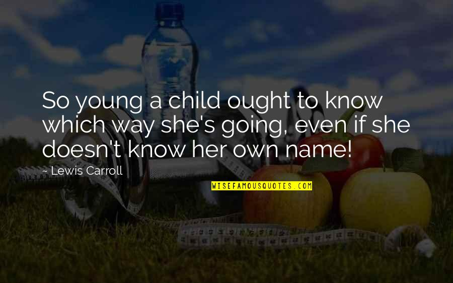 Carroll's Quotes By Lewis Carroll: So young a child ought to know which