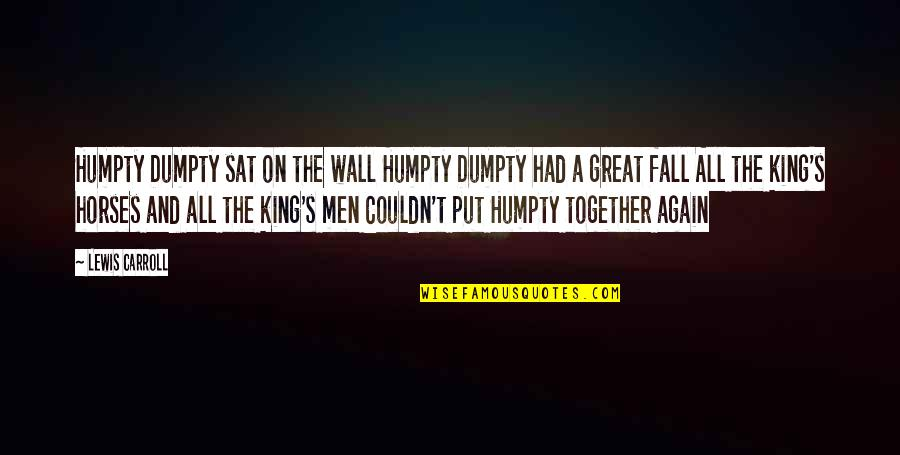 Carroll's Quotes By Lewis Carroll: Humpty Dumpty sat on the wall Humpty Dumpty