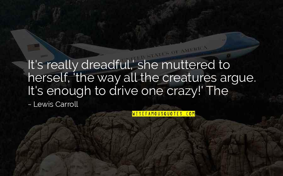 Carroll's Quotes By Lewis Carroll: It's really dreadful,' she muttered to herself, 'the