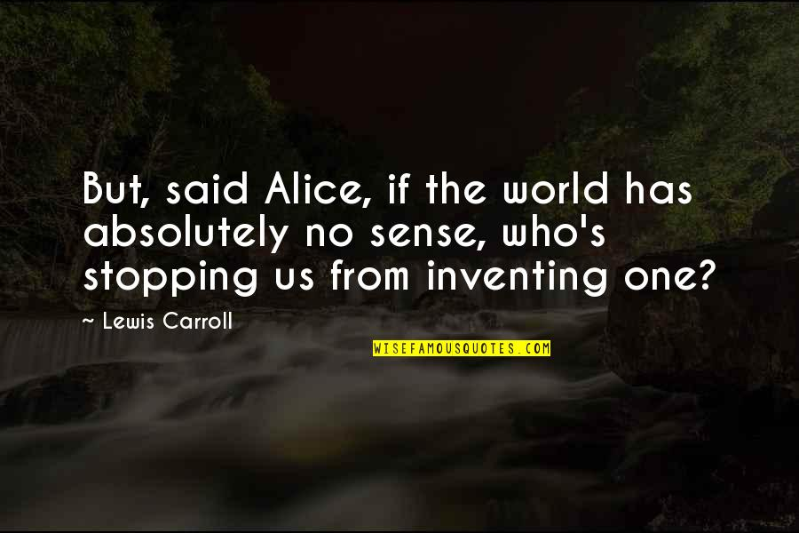 Carroll's Quotes By Lewis Carroll: But, said Alice, if the world has absolutely