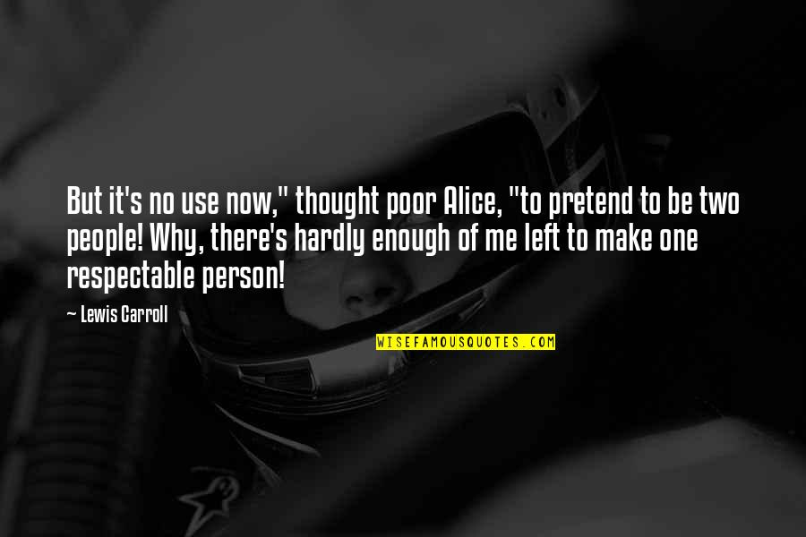 """Carroll's Quotes By Lewis Carroll: But it's no use now,"""" thought poor Alice,"""