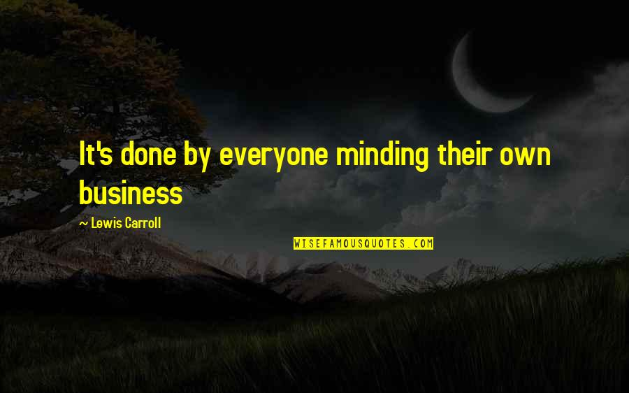 Carroll's Quotes By Lewis Carroll: It's done by everyone minding their own business