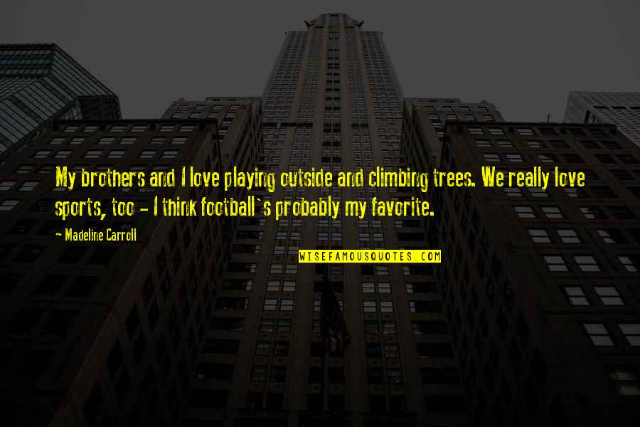Carroll's Quotes By Madeline Carroll: My brothers and I love playing outside and