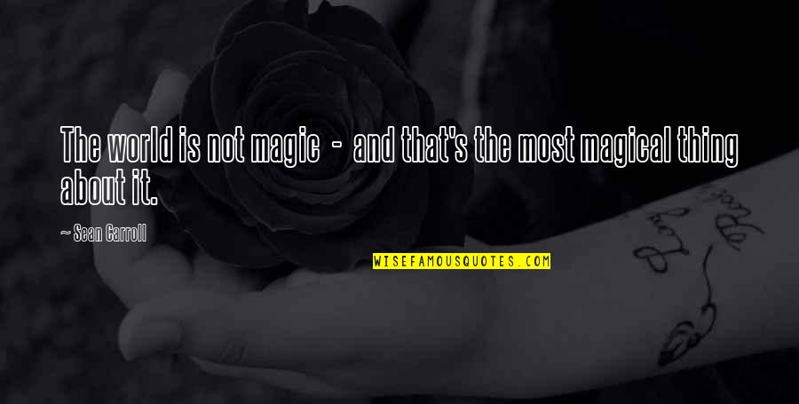 Carroll's Quotes By Sean Carroll: The world is not magic - and that's