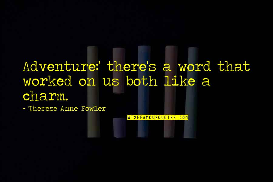 Carry Nation Famous Quotes By Therese Anne Fowler: Adventure:' there's a word that worked on us