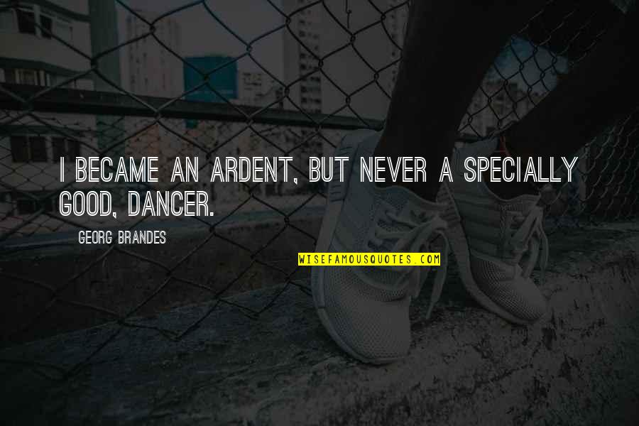 Carrying Burdens Quotes By Georg Brandes: I became an ardent, but never a specially