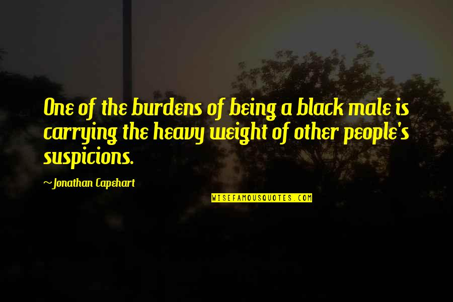 Carrying Burdens Quotes By Jonathan Capehart: One of the burdens of being a black
