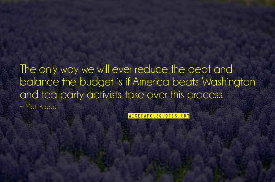 Carrying Burdens Quotes By Matt Kibbe: The only way we will ever reduce the