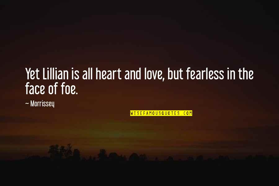 Carrying Burdens Quotes By Morrissey: Yet Lillian is all heart and love, but