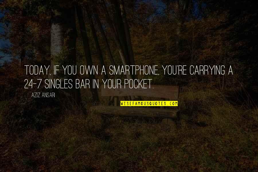 Carrying Each Other Quotes By Aziz Ansari: Today, if you own a smartphone, you're carrying