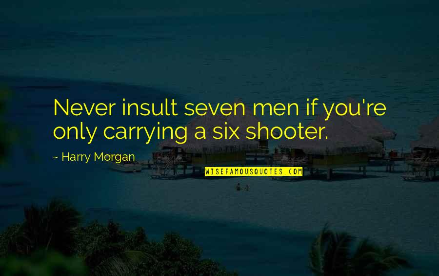 Carrying Each Other Quotes By Harry Morgan: Never insult seven men if you're only carrying