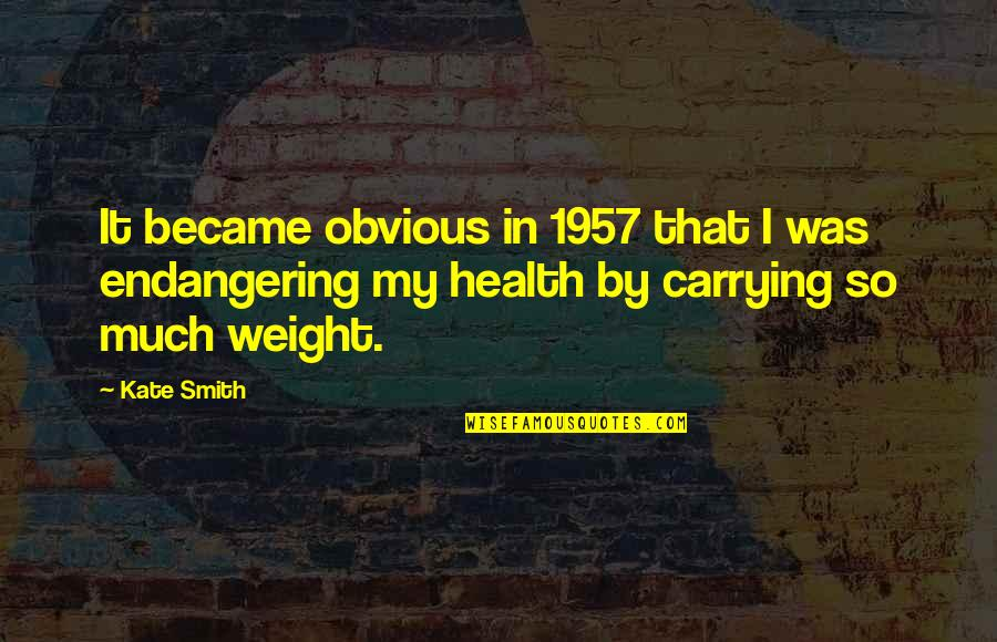Carrying Each Other Quotes By Kate Smith: It became obvious in 1957 that I was