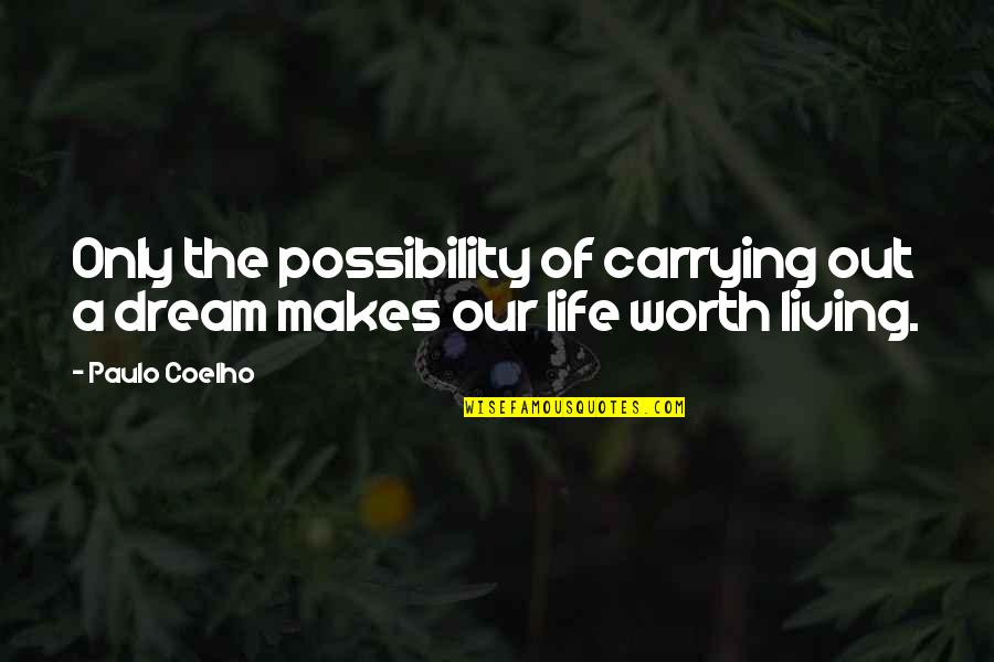 Carrying Each Other Quotes By Paulo Coelho: Only the possibility of carrying out a dream