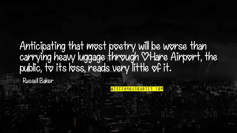 Carrying Each Other Quotes By Russell Baker: Anticipating that most poetry will be worse than