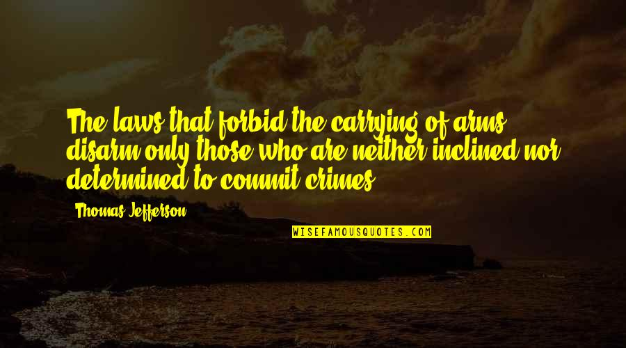 Carrying Each Other Quotes By Thomas Jefferson: The laws that forbid the carrying of arms