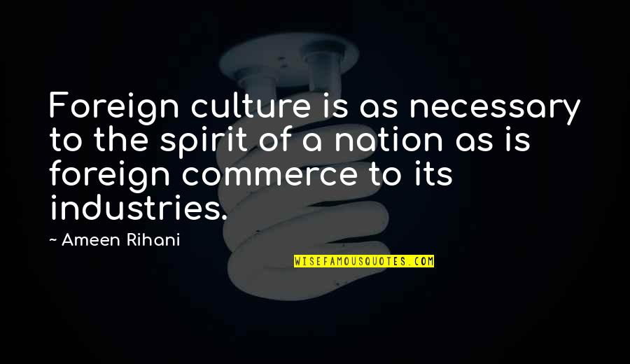 Carsickness Quotes By Ameen Rihani: Foreign culture is as necessary to the spirit