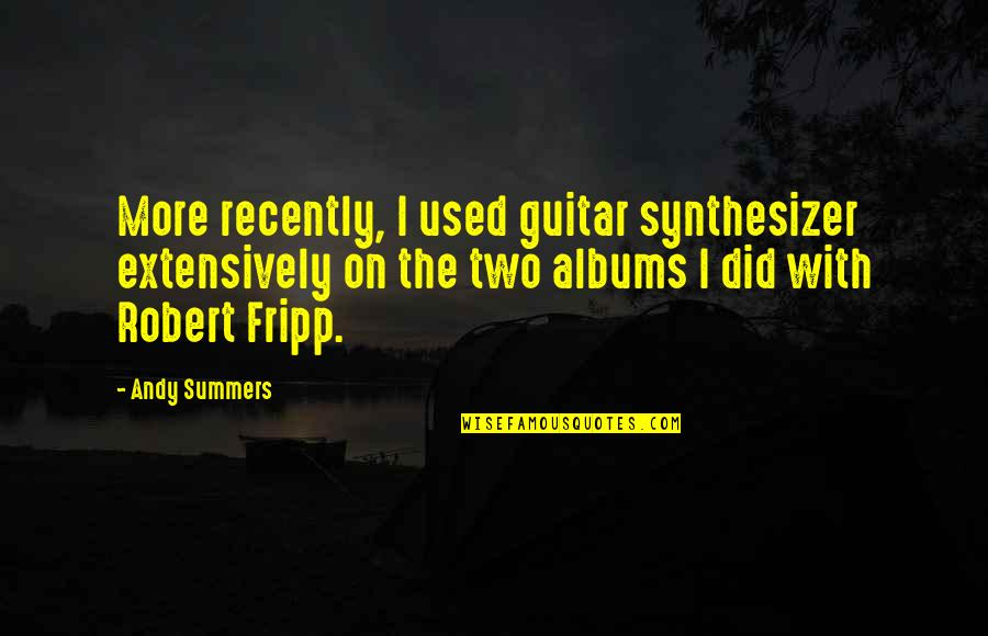 Carsickness Quotes By Andy Summers: More recently, I used guitar synthesizer extensively on